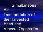 Simultaneous Air     Transportation of the Harvested Heart and VisceralOrgans for Transplantation powerpoint presentation