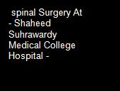 spinal Surgery At  - Shaheed  Suhrawardy Medical College Hospital -  powerpoint presentation