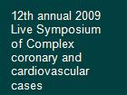 12th annual 2009 Live Symposium of Complex coronary and cardiovascular cases powerpoint presentation