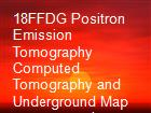 18FFDG Positron Emission Tomography Computed Tomography and Underground Map appearance in imaging Hortons Arteritis powerpoint presentation