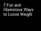 7 Fun and Glamorous Ways to Loose Weight powerpoint presentation