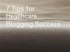 7 Tips for Healthcare Blogging Success  powerpoint presentation
