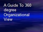 A Guide To 360 degree Organizational View powerpoint presentation