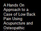 A Hands On Approach to a Case of Low Back Pain Using Acupuncture and Osteopathic Manipulative Treatment powerpoint presentation