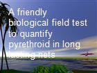 A friendly biological field test to quantify pyrethroid in long lasting nets powerpoint presentation