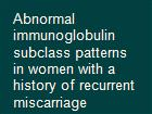 Abnormal immunoglobulin subclass patterns in women with a history of recurrent miscarriage powerpoint presentation