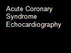 Acute Coronary Syndrome Echocardiography powerpoint presentation