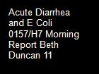 Acute Diarrhea and E Coli 0157/H7 Morning Report Beth Duncan 11 powerpoint presentation