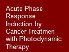 Acute Phase Response Induction by Cancer Treatmen with Photodynamic Therapy powerpoint presentation