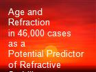Age and Refraction                                 in 46,000 cases                                        as a              Potential Predictor of Refractive Stability                                        after                               Refractive Surgery powerpoint presentation
