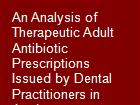 An Analysis of Therapeutic Adult Antibiotic Prescriptions Issued by Dental Practitioners in Jordan powerpoint presentation