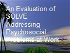 An Evaluation of SOLVE Addressing Psychosocial Problems at Work powerpoint presentation