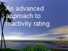 An advanced approach to reactivity rating powerpoint presentation