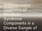 Anthropometric Correlates of Metabolic Syndrome Components in a Diverse Sample of Overweight/Obese Women powerpoint presentation