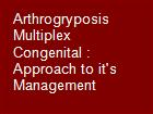 Arthrogryposis Multiplex Congenital : Approach to it's Management powerpoint presentation