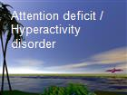 Attention deficit / Hyperactivity disorder powerpoint presentation