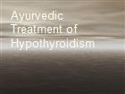 Ayurvedic Treatment of Hypothyroidism powerpoint presentation