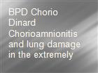 BPD Chorio Dinard Chorioamnionitis and lung damage in the extremely powerpoint presentation