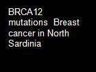 BRCA12 mutations  Breast cancer in North Sardinia powerpoint presentation