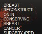 BREAST RECONSTRUCTION IN CONSERVING BREAST CANCER SURGERY (PPT) POWERPOINT PRESENTATION powerpoint presentation
