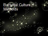 Bacterial Culture Methods  powerpoint presentation