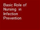 Basic Role of Nursing  in Infection Prevention powerpoint presentation
