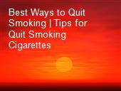 Best Ways to Quit Smoking | Tips for Quit Smoking Cigarettes powerpoint presentation