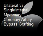 Bilateral vs. SingleInternal Mammary Coronary Artery Bypass Grafting powerpoint presentation