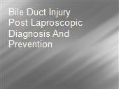 Bile Duct Injury Post Laproscopic Diagnosis And Prevention powerpoint presentation