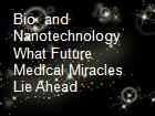 Bio  and Nanotechnology What Future Medical Miracles Lie Ahead powerpoint presentation