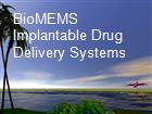 BioMEMS Implantable Drug Delivery Systems powerpoint presentation
