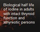 Biological half life of iodine in adults with intact thryroid function and athyreotic persons powerpoint presentation