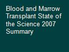 Blood and Marrow Transplant State of the Science 2007 Summary powerpoint presentation