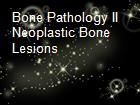 Bone Pathology II Neoplastic Bone Lesions powerpoint presentation