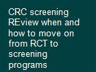 CRC screening REview when and how to move on from RCT to screening programs  powerpoint presentation