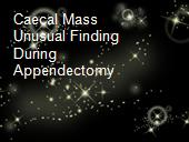 Caecal Mass Unusual Finding During Appendectomy  powerpoint presentation