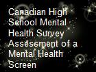 Canadian High School Mental Health Survey Assessment of a Mental Health Screen  powerpoint presentation