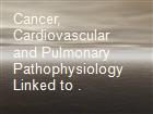 Cancer, Cardiovascular and Pulmonary Pathophysiology Linked to .  powerpoint presentation