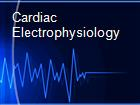 Cardiac Electrophysiology powerpoint presentation