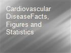 Cardiovascular DiseaseFacts, Figures and Statistics  powerpoint presentation
