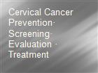 Cervical Cancer Prevention· Screening· Evaluation · Treatment powerpoint presentation