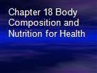 Chapter 18 Body Composition and Nutrition for Health  powerpoint presentation