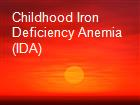 Childhood Iron Deficiency Anemia (IDA) powerpoint presentation