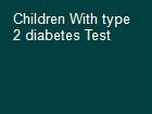 Children With type 2 diabetes Test powerpoint presentation