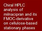 Chiral HPLC analysis of milnacipran and its FMOC-derivative on cellulose-based stationary phases powerpoint presentation