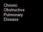Chronic Obstructive Pulmonary Disease powerpoint presentation