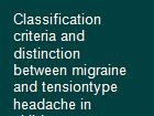 Classification criteria and distinction between migraine and tensiontype headache in children powerpoint presentation