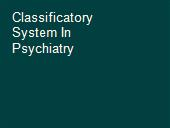Classificatory System In Psychiatry powerpoint presentation