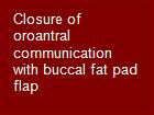 Closure of oroantral communication with buccal fat pad flap powerpoint presentation