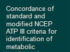 Concordance of standard and modified NCEP ATP III criteria for identification of metabolic syndrome in outpatients with schizophrenia treated with antipsychotics a corollary from the CLAMORS Study powerpoint presentation